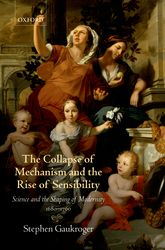 Gaukroger - The Collapse of Mechanism and the Rise of Sensibility