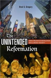 Brad Gregory - The Unintended Reformation