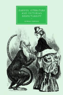 Gowan Dawson - Darwin Literature and Victorian Respectibility