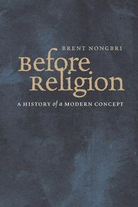 Brent Nongbri - Before Religion