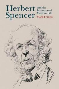 Francis - Herbert Spencer and the Invention of Modern Life